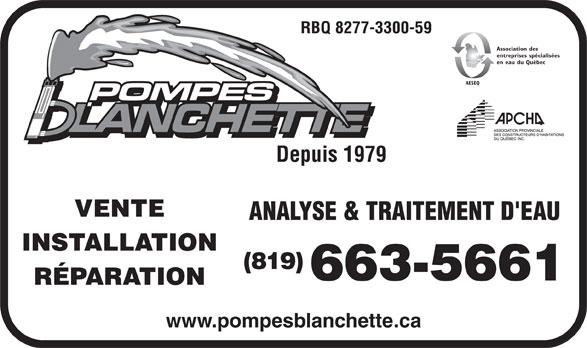 Pompes Blanchette (819-663-5661) - Annonce illustrée======= - RBQ 8277-3300-59 Association des entreprises spécialisées en eau du Québec AESEQ Depuis 1979 VENTE ANALYSE & TRAITEMENT D'EAU INSTALLATION (819) 663-5661 RÉPARATION www.pompesblanchette.ca RBQ 8277-3300-59 Association des entreprises spécialisées en eau du Québec AESEQ Depuis 1979 VENTE ANALYSE & TRAITEMENT D'EAU INSTALLATION 663-5661 RÉPARATION www.pompesblanchette.ca (819)