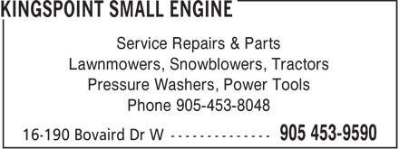Kingspoint Small Engine (905-453-9590) - Display Ad - Service Repairs & Parts Lawnmowers, Snowblowers, Tractors Pressure Washers, Power Tools Phone 905-453-8048