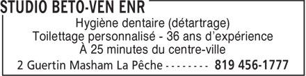 Béto-Ven Enr (819-456-1777) - Annonce illustrée======= - Hygiène dentaire (détartrage) Toilettage personnalisé - 36 ans d'expérience À 25 minutes du centre-ville Hygiène dentaire (détartrage) Toilettage personnalisé - 36 ans d'expérience À 25 minutes du centre-ville