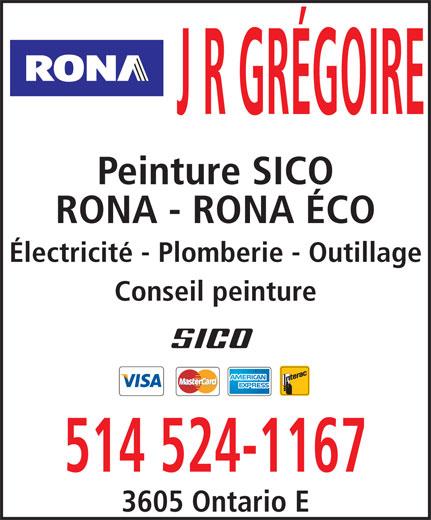 Rona Quincaillerie (514-524-1167) - Annonce illustrée======= - J R GRÉGOIRE Peinture SICO RONA - RONA ÉCO Électricité - Plomberie - Outillage Conseil peinture 514 524-1167 3605 Ontario E