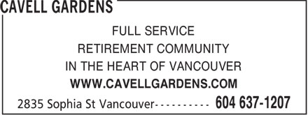 Cavell Gardens (604-637-1207) - Display Ad - FULL SERVICE RETIREMENT COMMUNITY IN THE HEART OF VANCOUVER WWW.CAVELLGARDENS.COM