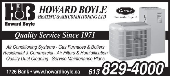 Howard Boyle Heating & Air Conditioning Ltd (613-829-4000) - Display Ad - Quality Service Since 1971 Air Conditioning Systems · Gas Furnaces & Boilers Residential & Commercial · Air Filters & Humidification Quality Duct Cleaning · Service Maintenance Plans 1726 Bank   www.howardboyle.ca  Quality Service Since 1971 Air Conditioning Systems · Gas Furnaces & Boilers Residential & Commercial · Air Filters & Humidification Quality Duct Cleaning · Service Maintenance Plans 1726 Bank   www.howardboyle.ca  Quality Service Since 1971 Air Conditioning Systems · Gas Furnaces & Boilers Residential & Commercial · Air Filters & Humidification Quality Duct Cleaning · Service Maintenance Plans 1726 Bank   www.howardboyle.ca
