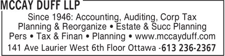 McCay Duff LLP (613-236-2367) - Annonce illustrée======= - Since 1946: Accounting, Auditing, Corp Tax Planning & Reorganize • Estate & Succ Planning Pers • Tax & Finan • Planning • www.mccayduff.com  Since 1946: Accounting, Auditing, Corp Tax Planning & Reorganize • Estate & Succ Planning Pers • Tax & Finan • Planning • www.mccayduff.com  Since 1946: Accounting, Auditing, Corp Tax Planning & Reorganize • Estate & Succ Planning Pers • Tax & Finan • Planning • www.mccayduff.com  Since 1946: Accounting, Auditing, Corp Tax Planning & Reorganize • Estate & Succ Planning Pers • Tax & Finan • Planning • www.mccayduff.com  Since 1946: Accounting, Auditing, Corp Tax Planning & Reorganize • Estate & Succ Planning Pers • Tax & Finan • Planning • www.mccayduff.com  Since 1946: Accounting, Auditing, Corp Tax Planning & Reorganize • Estate & Succ Planning Pers • Tax & Finan • Planning • www.mccayduff.com