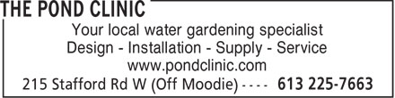 The Pond Clinic (613-225-7663) - Display Ad - Your local water gardening specialist Design - Installation - Supply - Service www.pondclinic.com  Your local water gardening specialist Design - Installation - Supply - Service www.pondclinic.com  Your local water gardening specialist Design - Installation - Supply - Service www.pondclinic.com