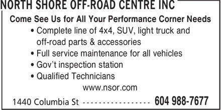 North Shore Off-Road Centre Inc (604-988-7677) - Annonce illustrée======= - Come See Us for All Your Performance Corner Needs ¿ Complete line of 4x4, SUV, light truck and ¿ off-road parts & accessories ¿ Full service maintenance for all vehicles ¿ Gov't inspection station ¿ Qualified Technicians www.nsor.com Come See Us for All Your Performance Corner Needs ¿ Complete line of 4x4, SUV, light truck and ¿ off-road parts & accessories ¿ Full service maintenance for all vehicles ¿ Gov't inspection station ¿ Qualified Technicians www.nsor.com