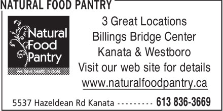 Natural Food Pantry (613-737-9330) - Display Ad - Kanata & Westboro 3 Great Locations Billings Bridge Center Visit our web site for details www.naturalfoodpantry.ca