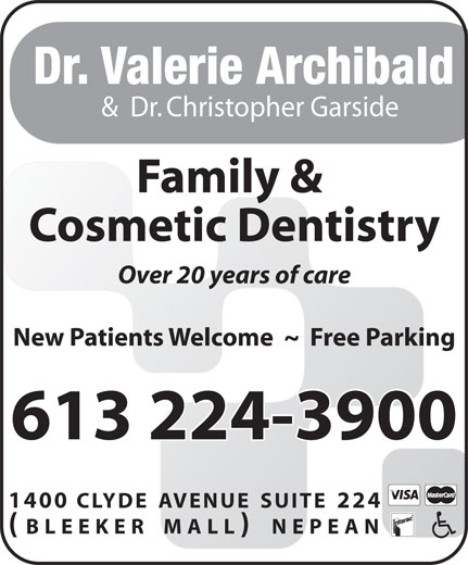 Archibald Dr Valerie J (613-224-3900) - Display Ad - Dr. Valerie Archibald &  Dr. Christopher Garside Family & Cosmetic Dentistry Over 20 years of care New Patients Welcome  ~  Free Parking 613 224-3900 1400 CLYDE AVENUE SUITE 224 (BLEEKER MALL) NEPEAN