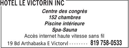 Hotel Le Victorin Inc (819-758-0533) - Annonce illustrée======= - Centre des congrès 152 chambres Piscine intérieure Spa-Sauna Accès internet haute vitesse sans fil