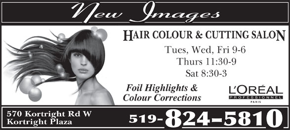 New Images (519-824-5810) - Annonce illustrée======= - AIR COLOUR & CUTTING SALO H N Tues, Wed, Fri 9-6 Thurs 11:30-9 Sat 8:30-3 Foil Highlights & Colour Corrections 570 Kortright Rd W 519- Kortright Plaza