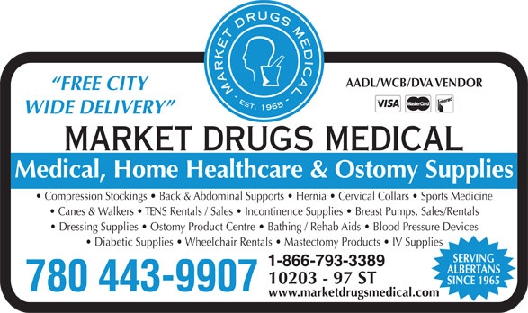 Market Drugs Medical (780-422-1397) - Annonce illustrée======= - AADL/WCB/DVA VENDOR FREE CITY WIDE DELIVERY Medical, Home Healthcare & Ostomy Supplies Compression Stockings   Back & Abdominal Supports   Hernia   Cervical Collars   Sports Medicine Canes & Walkers   TENS Rentals / Sales   Incontinence Supplies   Breast Pumps, Sales/Rentals Dressing Supplies   Ostomy Product Centre   Bathing / Rehab Aids   Blood Pressure Devices Diabetic Supplies   Wheelchair Rentals   Mastectomy Products   IV Supplies SERVING 1-866-793-3389 ALBERTANS 10203 - 97 ST SINCE 1965 780 443-9907 www.marketdrugsmedical.com