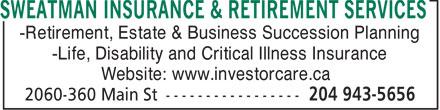 Sweatman Insurance & Retirement Services (204-943-5656) - Annonce illustrée======= - SWEATMAN INSURANCE & RETIREMENT SERVICES -Retirement, Estate & Business Succession Planning -Life, Disability and Critical Illness Insurance Website: www.investorcare.ca  SWEATMAN INSURANCE & RETIREMENT SERVICES -Retirement, Estate & Business Succession Planning -Life, Disability and Critical Illness Insurance Website: www.investorcare.ca