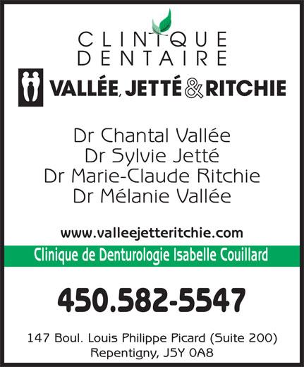 Clinique Dentaire Vallée Jetté Ritchie (450-582-5547) - Annonce illustrée======= - Dr Sylvie Jetté Dr Marie-Claude Ritchie Dr Mélanie Vallée www.valleejetteritchie.com Clinique de Denturologie Isabelle Couillard 450.582-5547 147 Boul. Louis Philippe Picard (Suite 200) Repentigny, J5Y 0A8 Dr Chantal Vallée