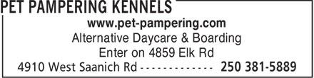 Pet Pampering (250-381-5889) - Annonce illustrée======= - www.pet-pampering.com Alternative Daycare & Boarding Enter on 4859 Elk Rd  www.pet-pampering.com Alternative Daycare & Boarding Enter on 4859 Elk Rd