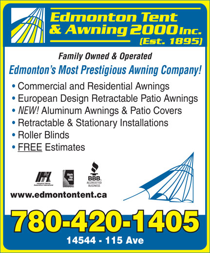 Edmonton Tent & Awning 2000 Inc (780-420-1405) - Annonce illustrée======= - Family Owned & Operated Edmonton s Most Prestigious Awning Company! Commercial and Residential Awnings European Design Retractable Patio Awnings NEW! Aluminum Awnings & Patio Covers Retractable & Stationary Installations Roller Blinds FREE Estimates www.edmontontent.ca 780-420-1405 14544 - 115 Ave Family Owned & Operated Edmonton s Most Prestigious Awning Company! Commercial and Residential Awnings European Design Retractable Patio Awnings NEW! Aluminum Awnings & Patio Covers Retractable & Stationary Installations Roller Blinds FREE Estimates www.edmontontent.ca 780-420-1405 14544 - 115 Ave