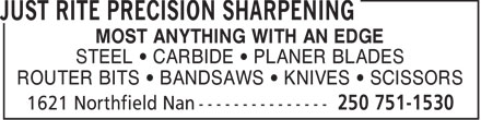 Just Rite Precision Sharpening (250-751-1530) - Display Ad - MOST ANYTHING WITH AN EDGE STEEL   CARBIDE   PLANER BLADES ROUTER BITS   BANDSAWS   KNIVES   SCISSORS