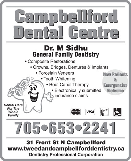 Campbellford Dental Centre (705-653-2241) - Display Ad - Campbellford Dental Centre Dr. M Sidhu General Family Dentistry Composite Restorations Crowns, Bridges, Dentures & Implants Porcelain Veneers New Patients Tooth Whitening Root Canal Therapy Emergencies Electronically submitted Welcome insurance claims Dental Care For The Whole Family 705 653 2241 31 Front St N Campbellford www.tweedandcampbellforddentistry.ca Dentistry Professional Corporation