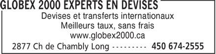 Globex 2000 Currency Experts (450-674-2555) - Display Ad - Devises et transferts internationaux Meilleurs taux, sans frais www.globex2000.ca Devises et transferts internationaux Meilleurs taux, sans frais www.globex2000.ca