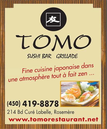 Restaurant Tomo (450-419-8878) - Display Ad - Fine cuisine japonaise dans une atmosphère tout à fait zen ... une atmosphère tout à fait zen ... (450)(450 419-8878419-8878 214 Bd Curé Labelle, Rosemère214 Bd Curé Labelle, Rosemère www.tomorestaurant.netwww.tomorestaurant.net ise dans ine cuisine ja napo         F