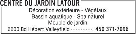 Centre Du Jardin Latour (450-371-7096) - Annonce illustrée======= - Décoration extérieure - Végétaux Bassin aquatique - Spa naturel Meuble de jardin
