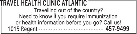 Travel Health Clinic Atlantic (506-457-9499) - Display Ad - Travelling out of the country? Need to know if you require immunization or health information before you go? Call us!