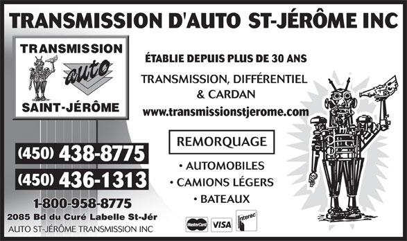 Transmission D'Auto Saint-Jérome (450-438-8775) - Annonce illustrée======= - ÉTABLIE DEPUIS PLUS DE 30 ANS TRANSMISSION, DIFFÉRENTIEL & CARDAN www.transmissionstjerome.com REMORQUAGE (450) 438-8775 AUTOMOBILES (450) CAMIONS LÉGERS 436-1313 BATEAUX 1-800-958-8775 2085 Bd du Curé Labelle St-Jér AUTO ST-JÉRÔME TRANSMISSION INC ÉTABLIE DEPUIS PLUS DE 30 ANS TRANSMISSION, DIFFÉRENTIEL & CARDAN www.transmissionstjerome.com REMORQUAGE (450) 438-8775 AUTOMOBILES (450) CAMIONS LÉGERS 436-1313 BATEAUX 1-800-958-8775 2085 Bd du Curé Labelle St-Jér AUTO ST-JÉRÔME TRANSMISSION INC