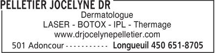 Dr Jocelyne Pelletier (450-651-8705) - Annonce illustrée======= - Dermatologue LASER - BOTOX - IPL - Thermage www.drjocelynepelletier.com