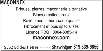 Maçonnex (819-539-6856) - Annonce illustrée======= - Briques, pierres, maçonnerie alternative Blocs architecturaux Revêtements muraux de qualité Fibrociment et bois specialisés Licence RBQ : 8004-8085-14 maconnex.com