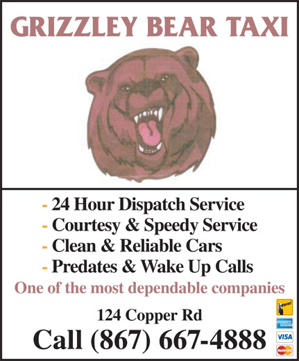 Grizzley Bear Taxi (867-667-4888) - Annonce illustrée======= - GRIZZLEY BEAR TAXI - 24 Hour Dispatch Service - Courtesy & Speedy Service - Clean & Reliable Cars - Predates & Wake Up Calls One of the most dependable companies 124 Copper Rd Call (867) 667-4888