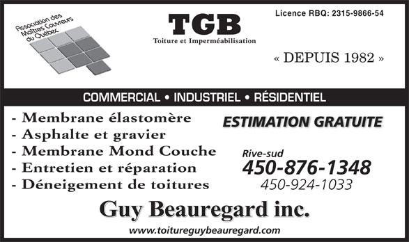 TGB Toiture et Imperméabilisation (450-796-2525) - Annonce illustrée======= - Licence RBQ: 2315-9866-54 « DEPUIS 1982 » COMMERCIAL   INDUSTRIEL   RÉSIDENTIEL - Membrane élastomère ESTIMATION GRATUITE - Asphalte et gravier - Membrane Mond Couche Rive-sud - Entretien et réparation 450-876-1348 - Déneigement de toitures 450-924-1033 Guy Beauregard inc. www.toitureguybeauregard.com