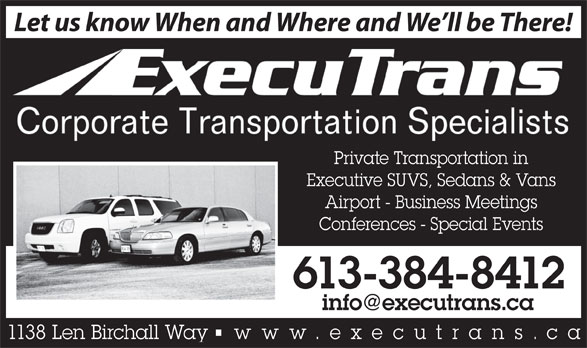 ExecuTrans Corporate Transportation Specialistes (613-384-8412) - Display Ad - 1138 Len Birchall Way    www.executrans 613-384-8412 .ca Executive SUVS, Sedans & Vans Airport - Business Meetings Conferences - Special Events Let us know When and Where and We ll be There! Private Transportation in