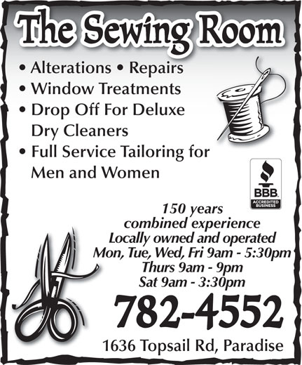The Sewing Room (709-782-4552) - Display Ad - The Sewing Room Dry Cleaners Full Service Tailoring for Men and Women 150 years combined experience Locally owned and operated Mon, Tue, Wed, Fri 9am - 5:30pm Thurs 9am - 9pm Sat 9am - 3:30pm 782-4552 1636 Topsail Rd, Paradise Alterations   Repairs Window Treatments Drop Off For Deluxe