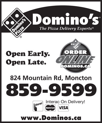 Domino's Pizza (506-859-9599) - Annonce illustrée======= - Open Early.ly. Open Late.e. 824 Mountain Rd, Monctontain Rd, Moncton 859-9599 Interac On Delivery! www.Dominos.ca