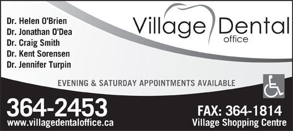 Village Dental Office (709-364-2453) - Display Ad - Dr. Jonathan O Dea Dr. Helen O Brien Dr. Craig Smith Dr. Kent Sorensen Dr. Jennifer Turpin EVENING & SATURDAY APPOINTMENTS AVAILABLE www.villagedentaloffice.ca Village Shopping Centre