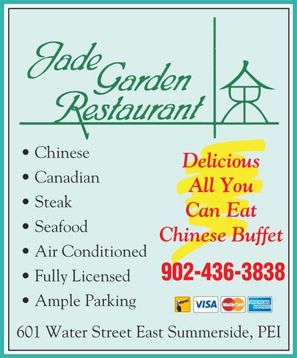 Jade Garden Restaurant (902-436-3838) - Display Ad - Chinese Delicious Canadian All You Steak Can Eat Seafood Chinese Buffet Air Conditioned 902-436-3838 Fully Licensed Ample Parking 601 Water Street East Summerside, PEI