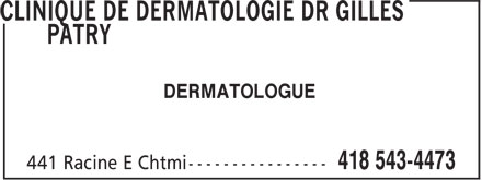 Clinique De Dermatologie Dr Gilles Patry (418-543-4473) - Display Ad - DERMATOLOGUE