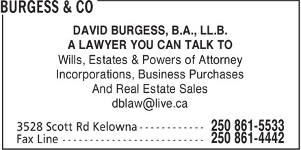 Burgess & Co (250-861-5533) - Annonce illustrée======= - DAVID BURGESS, B.A., LL.B. A LAWYER YOU CAN TALK TO Wills, Estates & Powers of Attorney Incorporations, Business Purchases And Real Estate Sales dblaw@live.ca