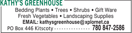 Kathy's Greenhouse (780-847-2586) - Annonce illustrée======= - Bedding Plants • Trees • Shrubs • Gift Ware Fresh Vegetables • Landscaping Supplies EMAIL: kathysgreenhouse@xplornet.ca