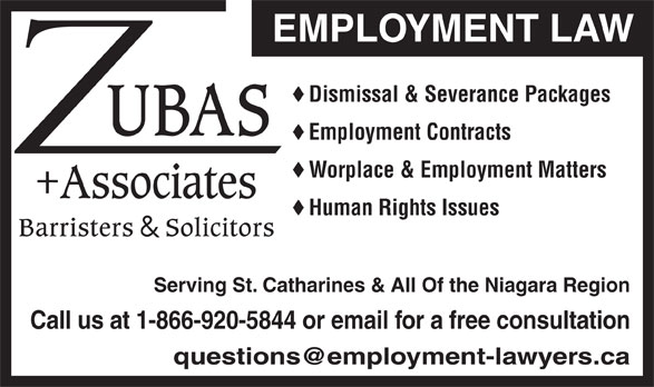 Zubas And Associates (1-866-920-5844) - Annonce illustrée======= - EMPLOYMENT LAW Dismissal & Severance Packages Employment Contracts Worplace & Employment Matters Human Rights Issues Serving St. Catharines & All Of the Niagara Region Call us at 1-866-920-5844 or email for a free consultation