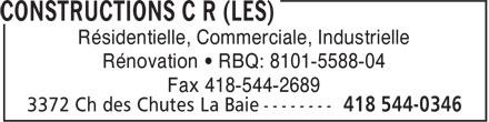 Les Constructions C R (418-544-0346) - Annonce illustrée======= - Résidentielle, Commerciale, Industrielle Rénovation • RBQ: 8101-5588-04 Fax 418-544-2689