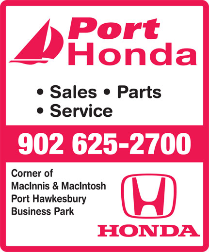 Port Honda (902-625-2700) - Display Ad - Honda Sales   Parts Service 902 625-2700 Corner of MacInnis & MacIntosh Port Hawkesbury Business Park