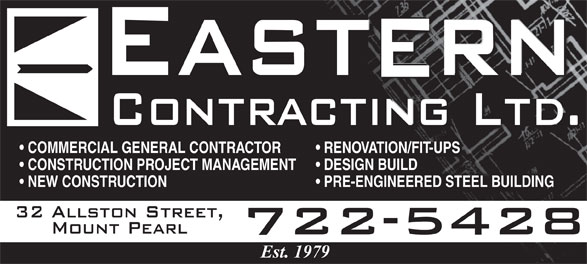 Eastern Contracting Ltd (709-722-5428) - Annonce illustrée======= - Contracting Ltd. COMMERCIAL GENERAL CONTRACTOR RENOVATION/FIT-UPS CONSTRUCTION PROJECT MANAGEMENT   DESIGN BUILD NEW CONSTRUCTION PRE-ENGINEERED STEEL BUILDING 32 Allston Street, Mount Pearl 722-5428