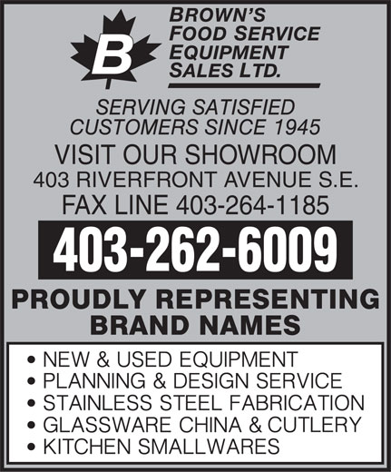 Brown's Food Service Equipment Sales Ltd (403-262-6009) - Display Ad - VISIT OUR SHOWROOM 403 RIVERFRONT AVENUE S.E. FAX LINE 403-264-1185 403-262-6009