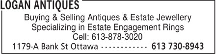 Logan Antiques (613-730-8943) - Display Ad - Buying & Selling Antiques & Estate Jewellery Specializing in Estate Engagement Rings Cell: 613-878-3020  Buying & Selling Antiques & Estate Jewellery Specializing in Estate Engagement Rings Cell: 613-878-3020  Buying & Selling Antiques & Estate Jewellery Specializing in Estate Engagement Rings Cell: 613-878-3020  Buying & Selling Antiques & Estate Jewellery Specializing in Estate Engagement Rings Cell: 613-878-3020