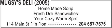 Mugsy's Deli (2005) (204-687-7676) - Annonce illustrée======= - Home Made Soup Fresh Deli Sandwiches Your Cozy Warm Spot