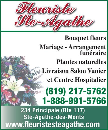 Fleuriste Ste-Agathe (819-326-7177) - Annonce illustrée======= - Bouquet fleurs Mariage - Arrangement funéraire Plantes naturelles Livraison Salon Vanier et Centre Hospitalier (819) 217-5762 1-888-991-5766 234 Principale (Rte 117) Ste-Agathe-des-Monts www.fleuristesteagathe.com