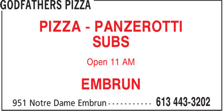 Godfathers Pizza (613-443-3202) - Display Ad - PIZZA - PANZEROTTI SUBS Open 11 AM EMBRUN  PIZZA - PANZEROTTI SUBS Open 11 AM EMBRUN