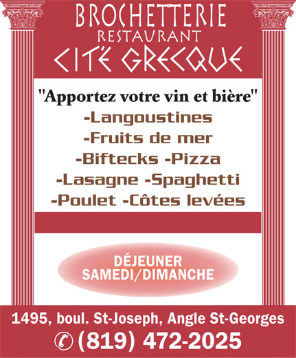 """Brochetterie Restaurant Cité Grecque (819-472-2025) - Annonce illustrée======= - BROCHETTERIE RESTAURANT """"Apportez votre vin et bière"""" -Langoustines -Fruits de mer -Biftecks -Pizza -Lasagne -Spaghetti SAMEDI/DIMANCHE 1495, boul. St-Joseph, Angle St-Georges 819 472-2025 -Poulet -Côtes levées DÉJEUNER"""