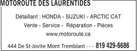 Motoroute Des Laurentides (819-429-6686) - Annonce illustrée======= - Détaillant : HONDA - SUZUKI - ARCTIC CAT Vente - Service - Réparation - Pièces www.motoroute.ca  Détaillant : HONDA - SUZUKI - ARCTIC CAT Vente - Service - Réparation - Pièces www.motoroute.ca