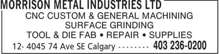 Morrison Metal Industries Ltd (403-236-0200) - Display Ad - CNC CUSTOM & GENERAL MACHINING SURFACE GRINDING TOOL & DIE FAB   REPAIR   SUPPLIES