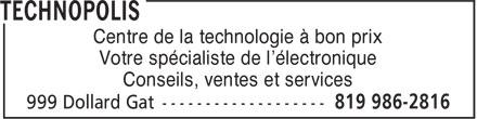 Technopolis (819-986-2816) - Display Ad - Centre de la technologie à bon prix Votre spécialiste de l'électronique Conseils, ventes et services